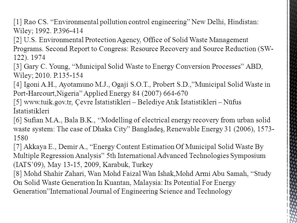 [1] Rao CS. Environmental pollution control engineering New Delhi, Hindistan: Wiley; 1992. P.396-414